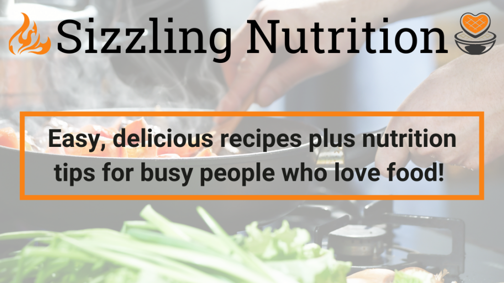 Sizzling Nutrition. Easy Delicious recipes plus nutrition tip for busy people who love food
